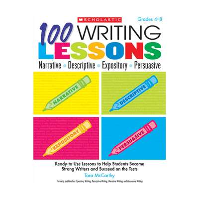 100 Writing Lessons Narrative Descriptive Expository Persuasive By Scholastic Books Trade
