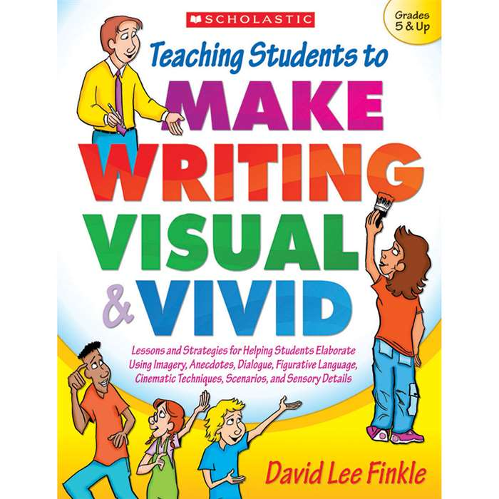 Teaching Students To Make Writing Visual And Vivid By Scholastic Books Trade