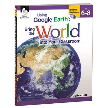 Using Google Earth Level 6-8 Bring The World Into Your Classroom By Shell Education