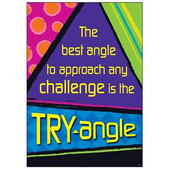The Best Angle To Approach Any Challenge Is The Try Angle Poster By Trend Enterprises