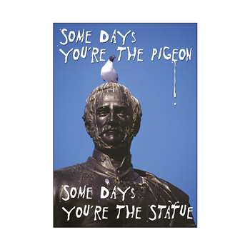 Poster Some Days You'Re The Pigeon Some Days You'Re The Statue Argus By Trend Enterprises