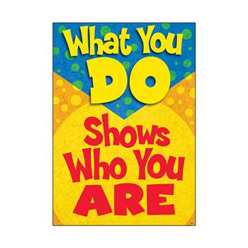 What You Do Shows Who You Are Poster By Trend Enterprises