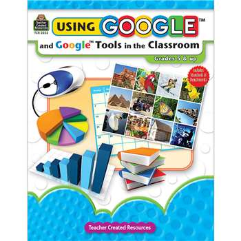 Using Google & Google Tools In The Classroom Gr 5 & Up By Teacher Created Resources