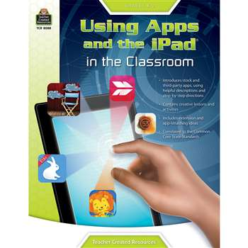 "Gr K-2 Using Apps And The Ipad "" The Classroom, TCR8088"