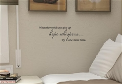 When the world says give up, hope whispers... try one more time Vinyl Wall Art