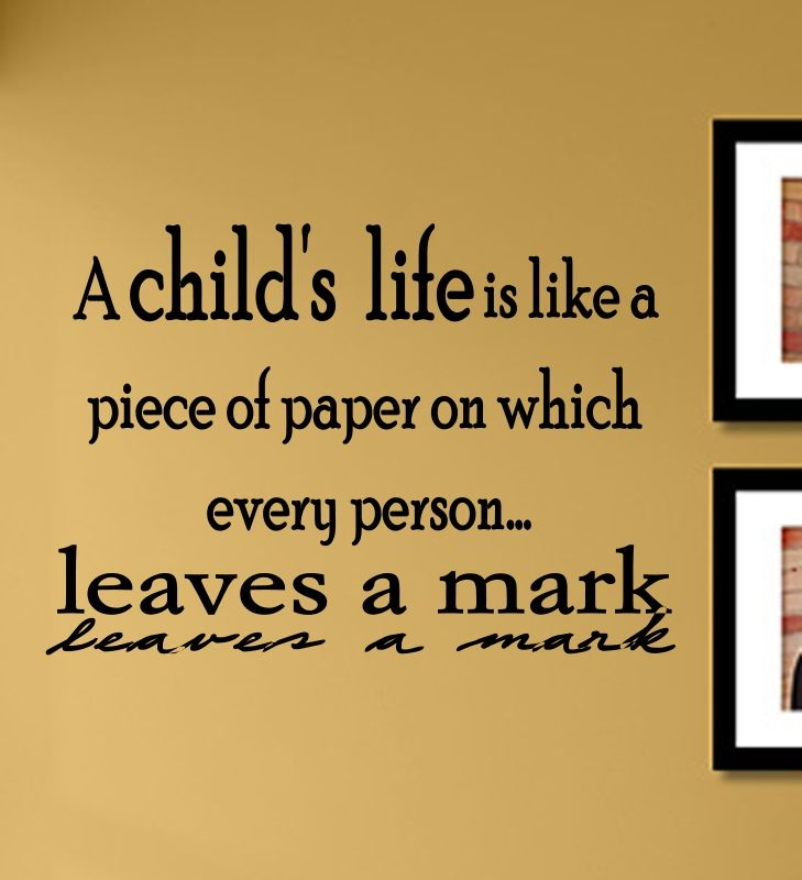 child\'s life is like a piece of paper on which every person ...