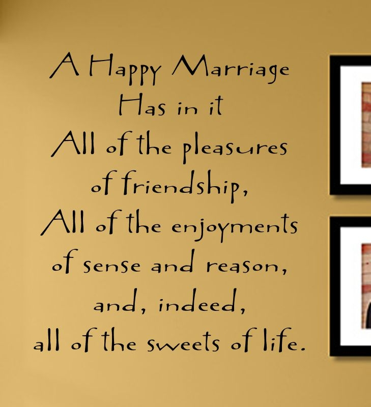 A Happy Marriage Has in it All of the pleasures of friendship, All ...