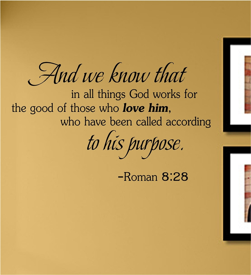 And we know that in all things God works for the good of those who love