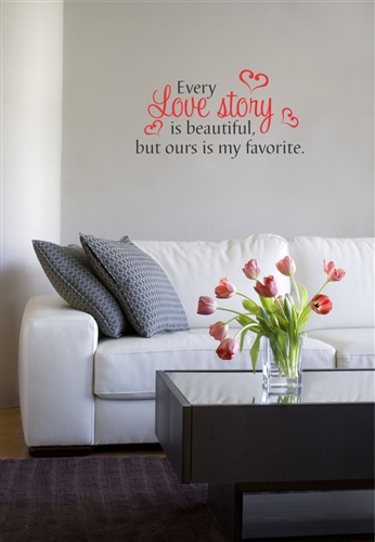 Every Love Story Is Beautiful, But Ours Is My Favorite. Vinyl Wall Art Decal