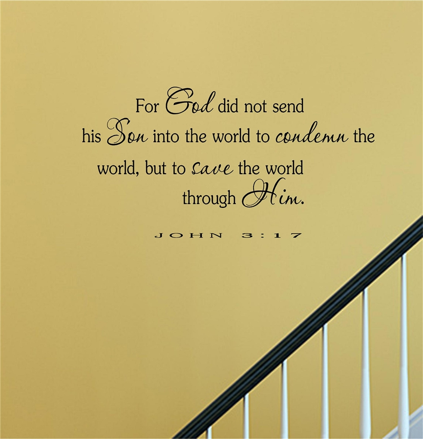 For God did not send his Son into the world to condemn the world, but to