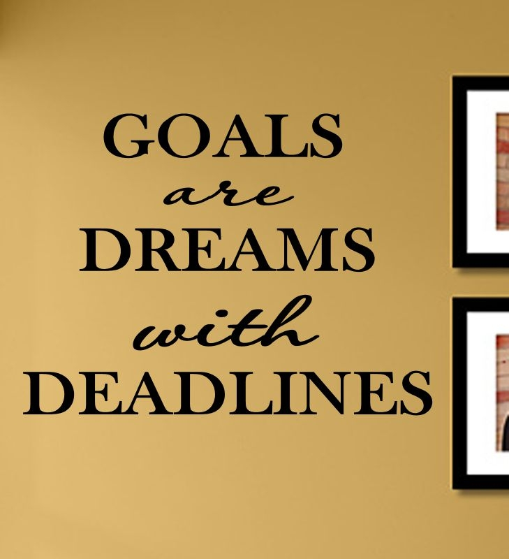 Goals Are Dreams With Deadlines Vinyl Wall Art Decal Sticker