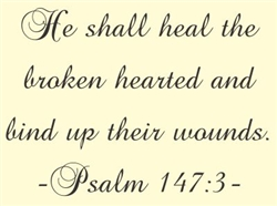 He shall heal the broken hearted and bind up their wounds.  Psalm 147:3 Vinyl Wall Art Decal Sticker