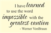 I have learned to use the word impossible with the greatest caution  Werner VonBraun Vinyl Wall Art Decal Sticker