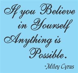 If you believe in yourself anything is possible.  Miley Cyrus Vinyl Wall Art Decal Sticker