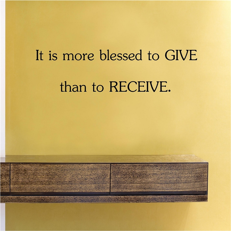 is more blessed to GIVE than to RECEIVE. Vinyl Wall Art Decal Sticker