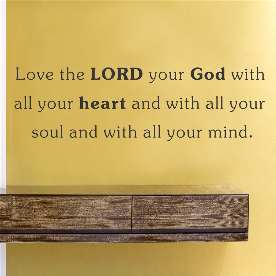 Love the LORD your God with all your heart and all your soul and ...