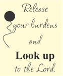 Release your burdens and look up to the Lord. Vinyl Wall Art Decal Sticker