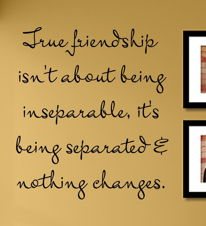 friendship isn\'t about being inseparable, it\'s being separated ...