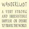 Wanderlust A very strong and irresistible impulse or desire to travel the world.  Vinyl Wall Art Decal Sticker