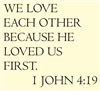 We love each other because he loved us first.  1 John 4:19 Vinyl Wall Art Decal Sticker