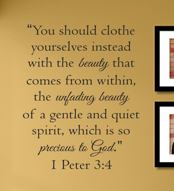 You should clothe yourselves instead with the beauty that comes from ...