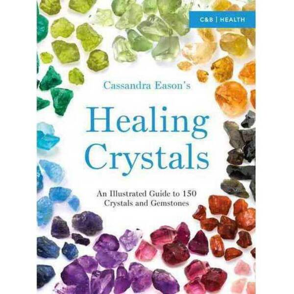 Healing Crystals Illustrated Guide by Cassandra Eason (BHEACRY)