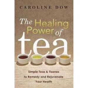 Healing Power of Tea by Caroline Dow (BHEAPOW)