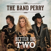 The Band Perry-Better Dig Two