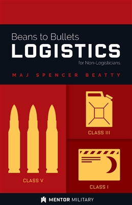 Beans to Bullets Logistics for Non-Logisticians