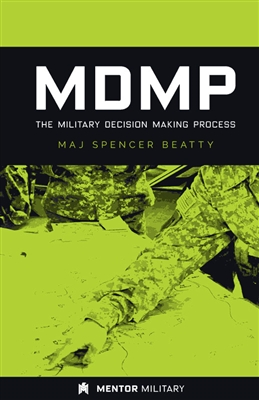 MDMP: The Military Decision Making Process, A Guidebook