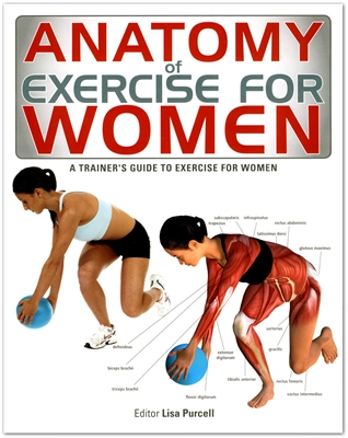 Anatomy of Exercise For Women, A Trainer's Guide to Exercise for Women