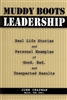 Muddy Boots Leadership: Real Life Stories and Personal Examples of Good, Bad, and Unexpected Results