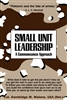 Small Unit Leadership: A Comprehensive Approach