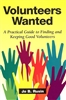 Volunteers Wanted: A Practical Guide to Finding and Keeping Good Volunteers
