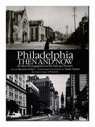 Philadelphia Then and Now: 60 Matching Photographic Views from 1859-1952 and from 1986-1988