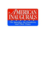 American Inaugurals: The Speeches, the Presidents,