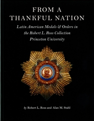From a Thankful Nation: Latin American Medals & Orders in the Robert L. Ross Collection, Princeton University