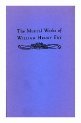 Musical Works of William Henry Fry in the Collections of The Library Company of Philadelphia
