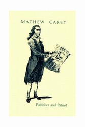Mathew Carey: Publisher and Patriot