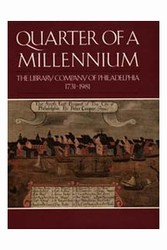 Quarter of a Millennium: The Library Company of Philadelphia, 1731-1981: A Selection of Books, Manuscripts, Maps, Prints, Drawings, and Paintings