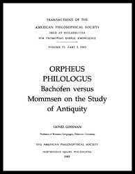 Orpheus Philologus: Bachofen versus Mommsen on the Study of Antiquity: Transactions, APS (vol. 73, part 5)