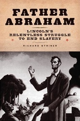 Father Abraham: Lincoln's Relentless Struggle to E