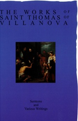 Works of Saint Thomas of Villanova: Part 8: Sermons and Various Writings