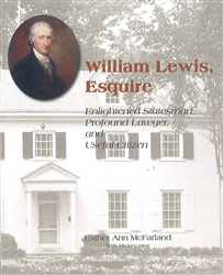William Lewis, Esquire: Enlightened Statesman, Profound Lawyer, and Useful Citizen