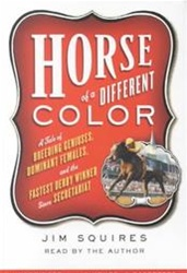 Horse of a Different Color: A Tale of Breeding Geniuses, Dominant Females, & the Fastest Derby Winner Since Secretariat