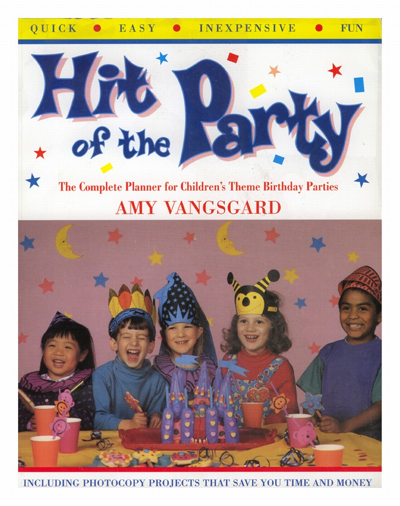 Hit of the Party The Complete Planner for Childrens Theme Birthday Parties