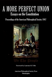 A More Perfect Union:Essays on the Constitution_Proceedings of the American Philosophical Society 1987