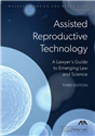 Assisted Reproductive Technology: A Lawyer's Guide to Emerging Law and Science, Third Edition