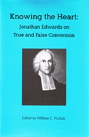 Knowing the Heart: Jonathan Edwards on True and False Conversion