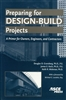 Preparing for Design-Build Projects: A Primer for Owners, Engineers, and Contractors ASCE Douglas Granberg James Koch Keith Molenaar